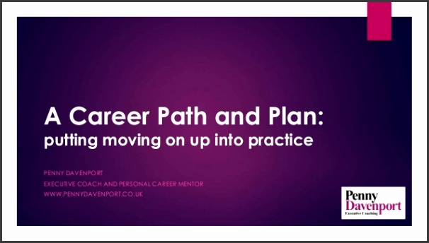 A Career Path and Plan putting moving on up into practice PENNY DAVENPORT EXECUTIVE COACH