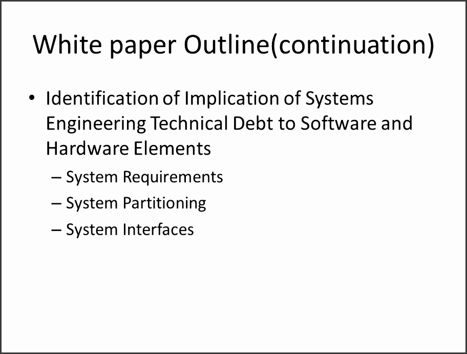 28 White paper Outline continuation Identification of Implication of Systems Engineering Technical Debt to Software and Hardware Elements – System