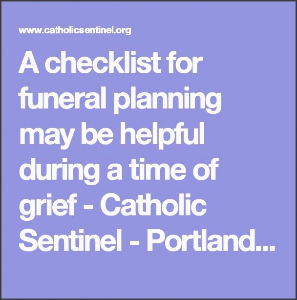 a checklist for funeral planning may be helpful during a time of grief catholic sentinel