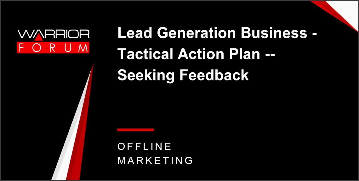 lead generation business tactical action plan seeking feedback warrior forum the 1 digital marketing forum marketplace