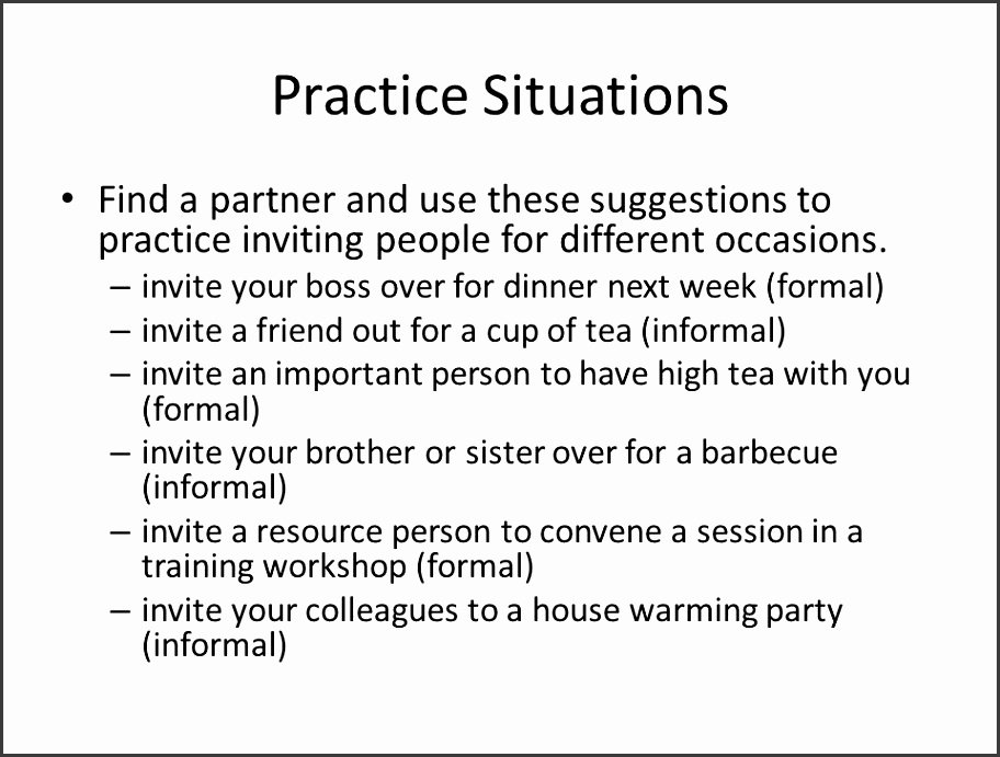 Practice Situations Find a partner and use these suggestions to practice inviting people for different occasions